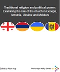 Traditional religion and political power: Examining the role of the church in Georgia, Armenia, Ukraine and Moldova