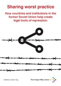 Sharing worst practice: How countries and institutions in the former Soviet Union help create legal tools of repression