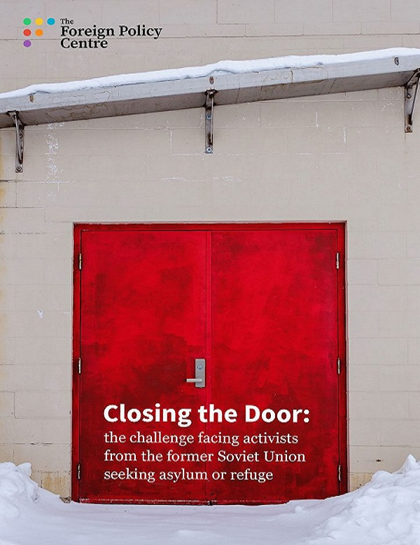 Closing the Door: the challenge facing activists from the former Soviet Union seeking asylum or refuge