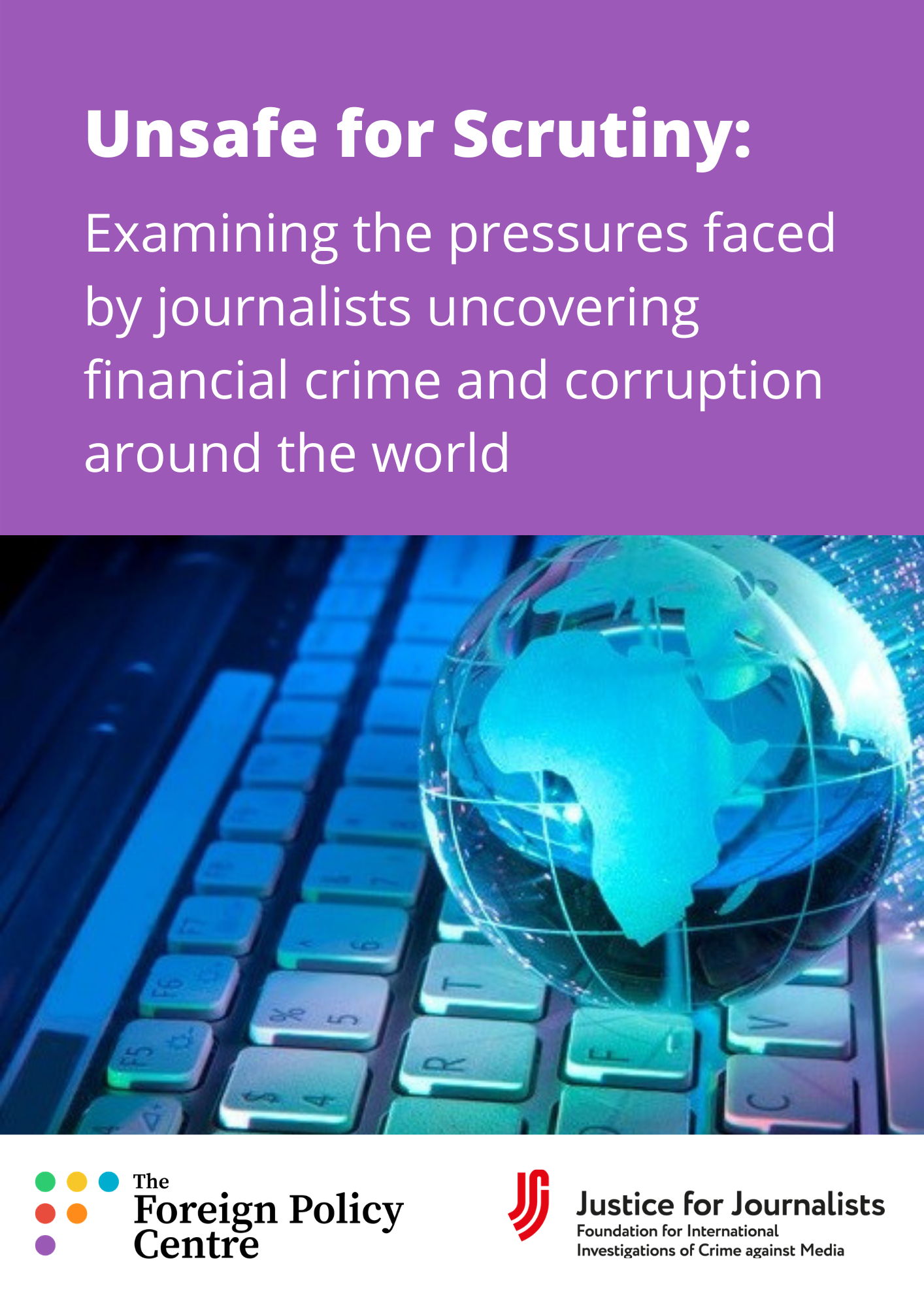 Unsafe for Scrutiny: Examining the pressures faced by journalists uncovering financial crime and corruption around the world