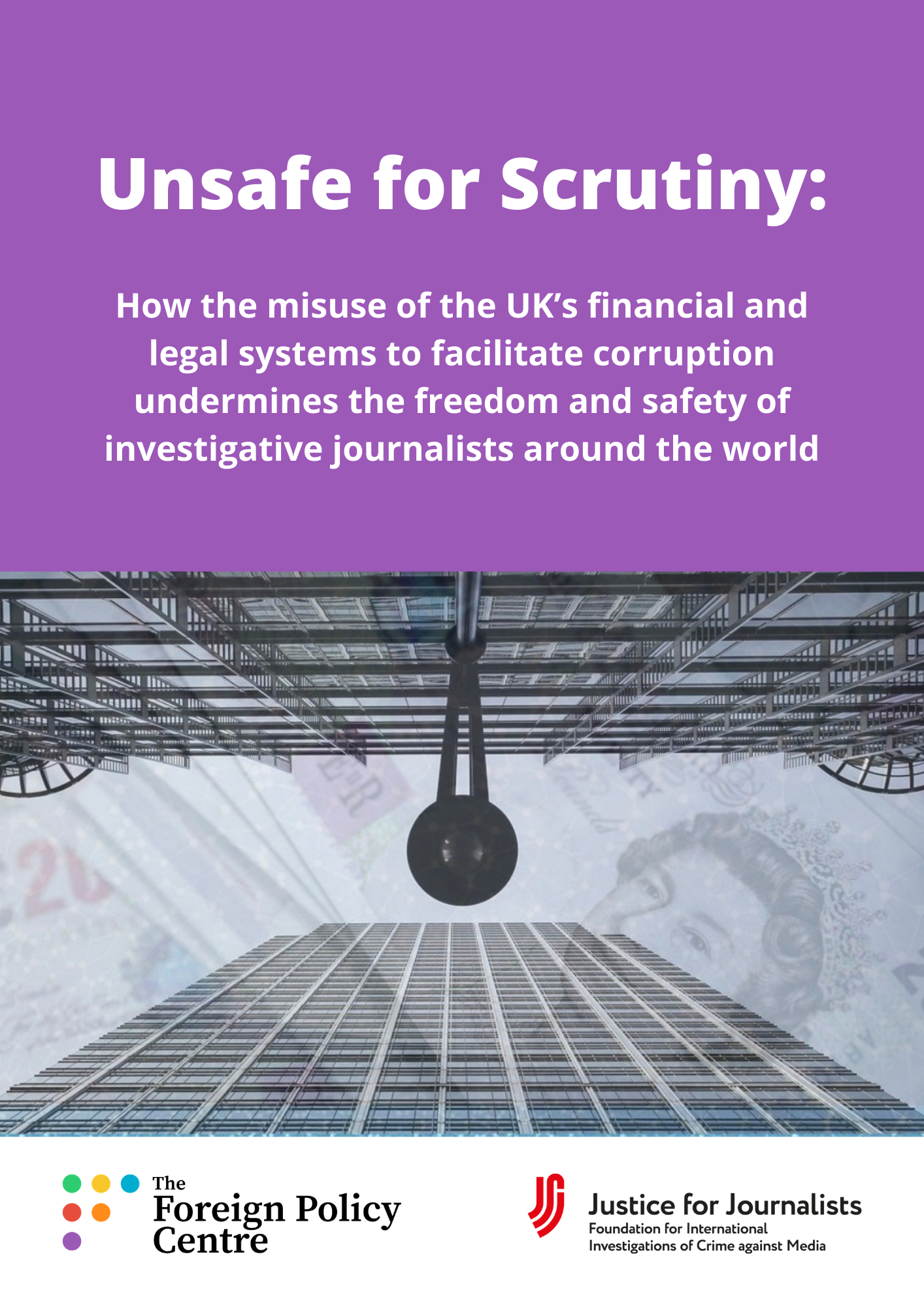Unsafe for Scrutiny: How the misuse of the UK's financial and legal systems to facilitate corruption undermines the freedom and safety of investigative journalists around the world